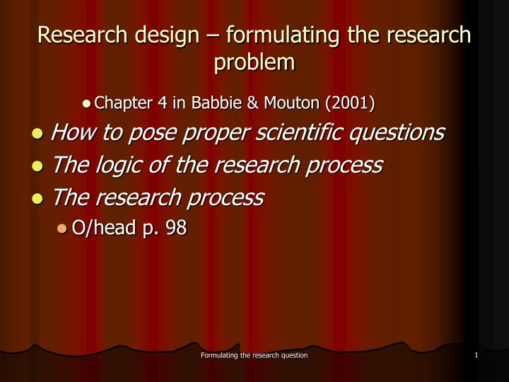chapter4 identification of research problem 46 pretesting without a doubt, the best way to discover whether a research instrument is adequately designed is to pretest it that is, conduct a mini-study with a small sample to determine if the study approach is correct and for refining questions areas of misunderstanding or confusion can be easily corrected without wasting time or money.