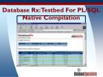 database rx testbed for pl sql native compilation29