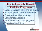 how to natively compile pl sql programs