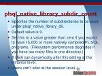 plsql native library subdir count