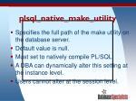 plsql native make utility