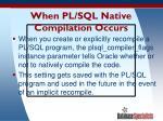 when pl sql native compilation occurs
