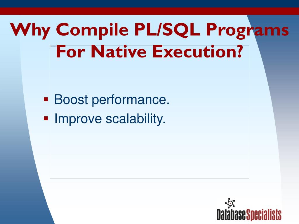 Why Compile PL/SQL Programs For Native Execution?
