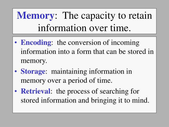Memory the capacity to retain information over time l.jpg