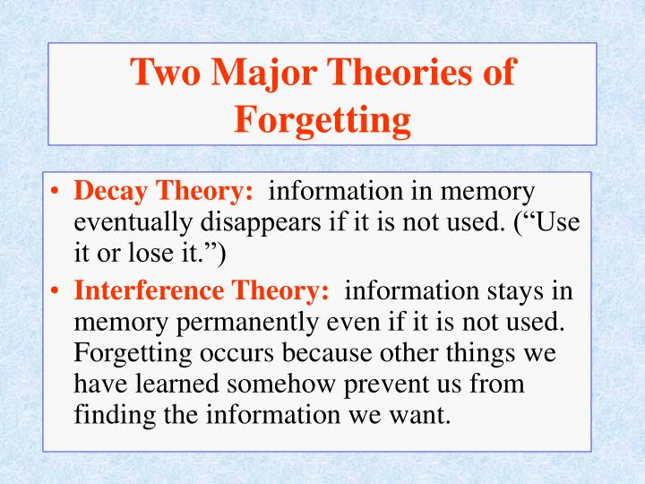 Two major theories of forgetting