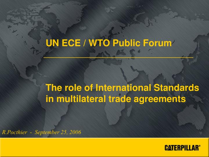 Un ece wto public forum the role of international standards in multilateral trade agreements l.jpg