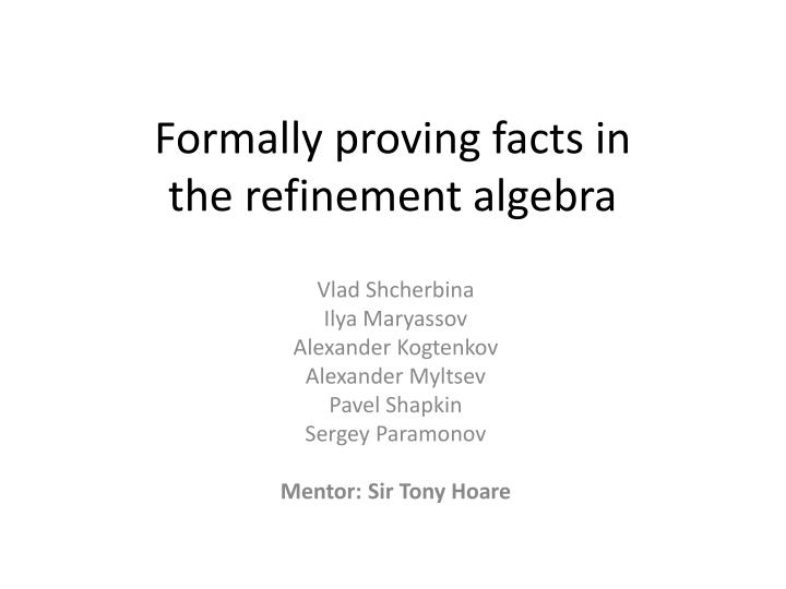 Formally proving facts in the refinement algebra