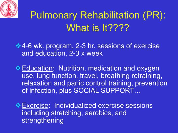 Pulmonary Rehabilitation (PR):