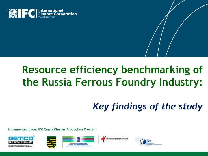Resource efficiency benchmarking of the russia ferrous foundry industry key findings of the study