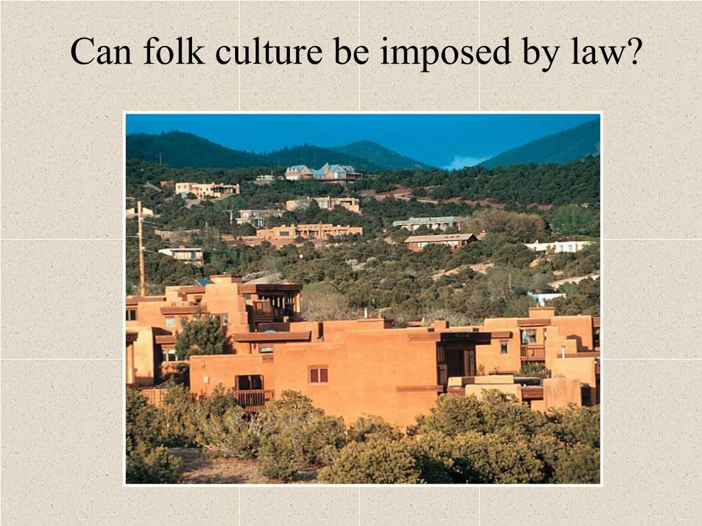 Can folk culture be imposed by law?