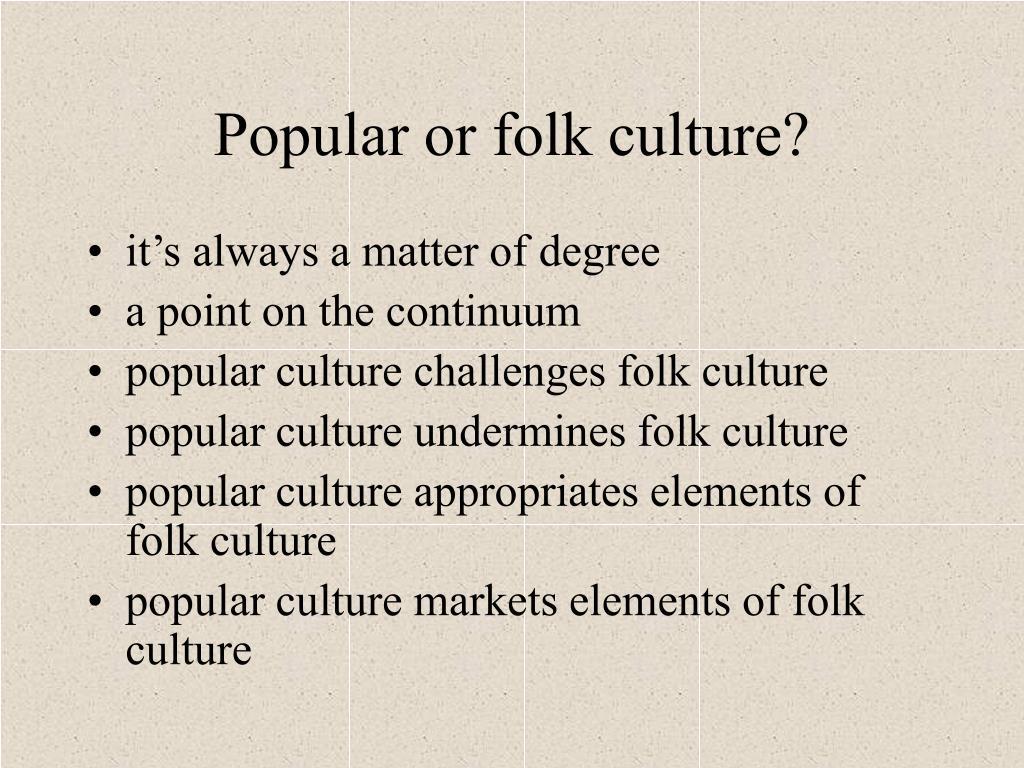 Popular or folk culture?