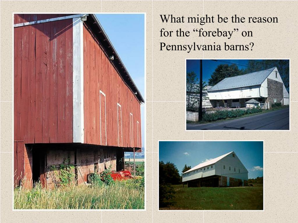 "What might be the reason for the ""forebay"" on Pennsylvania barns?"