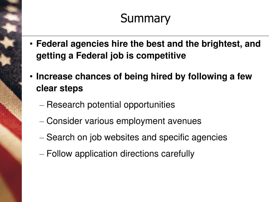 Federal agencies hire the best and the brightest, and getting a Federal job is competitive