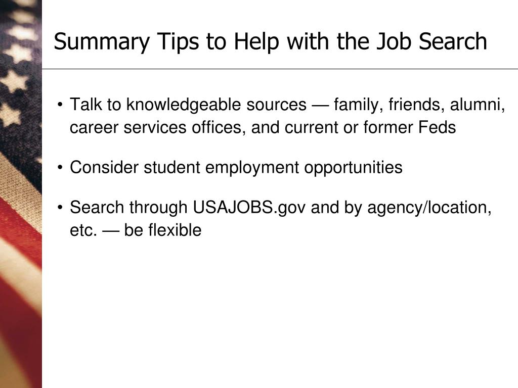 Talk to knowledgeable sources — family, friends, alumni, career services offices, and current or former Feds