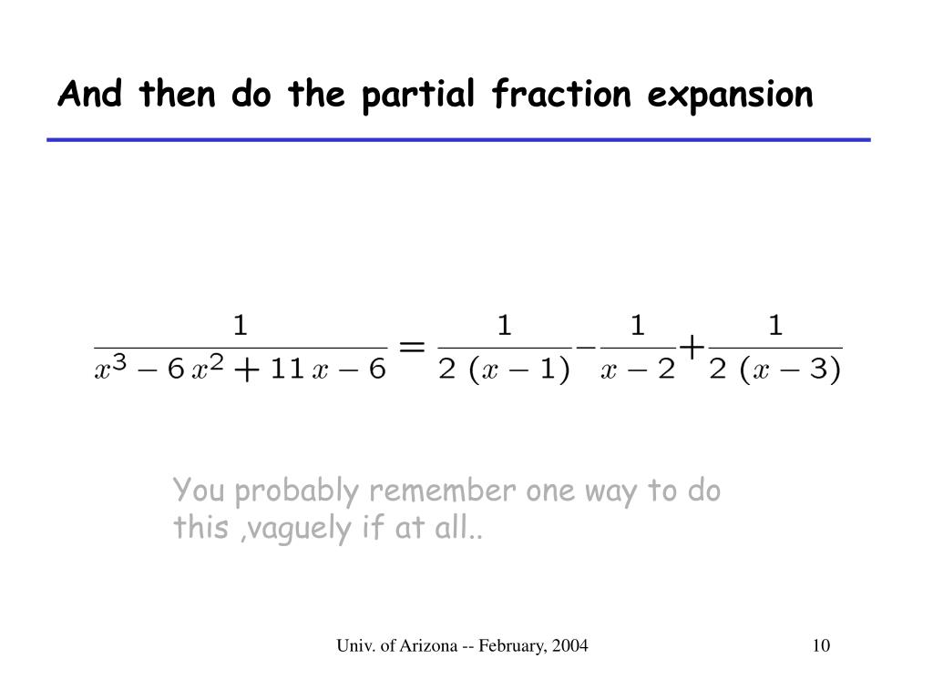 And then do the partial fraction expansion