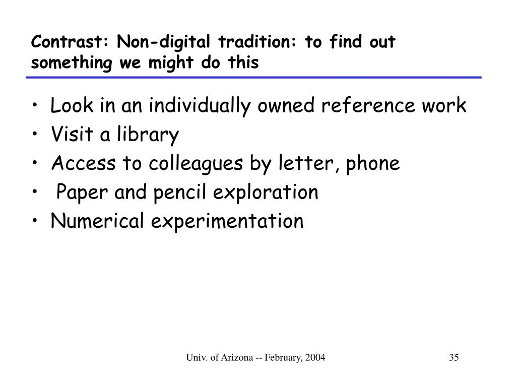 Contrast: Non-digital tradition: to find out something we might do this