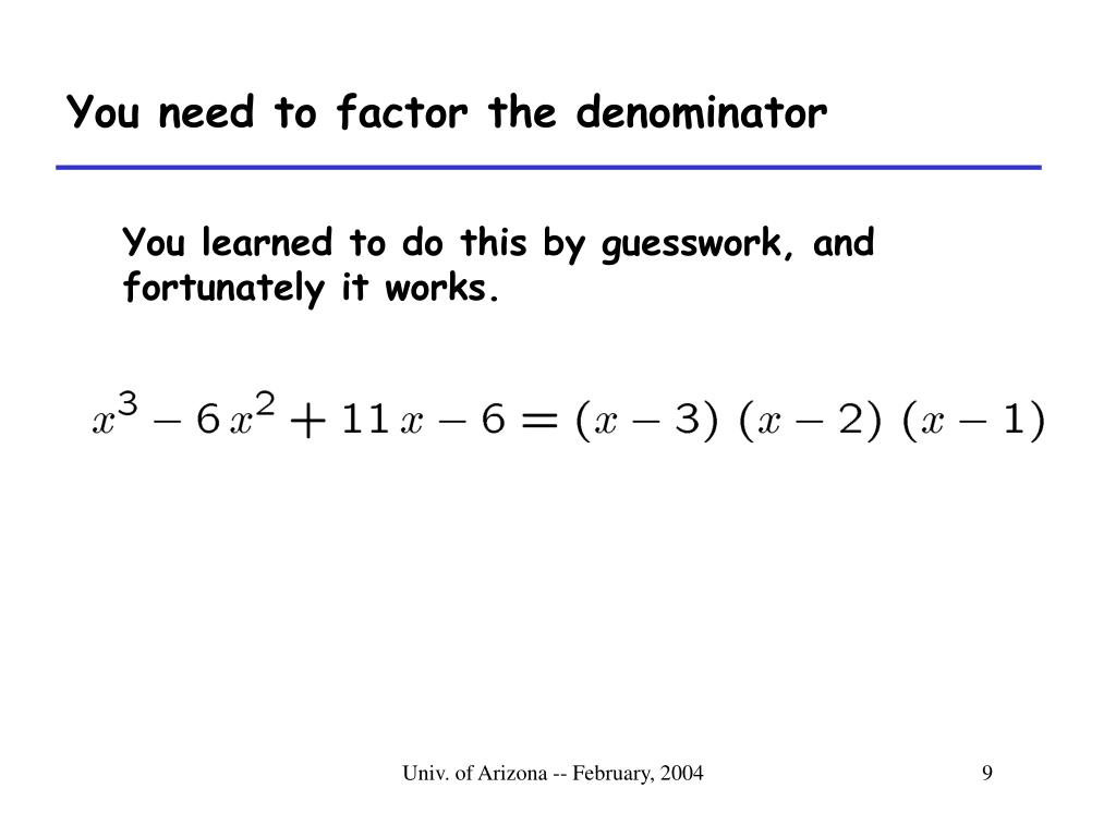 You need to factor the denominator