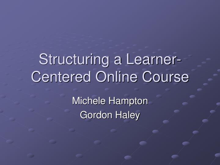 Structuring a learner centered online course