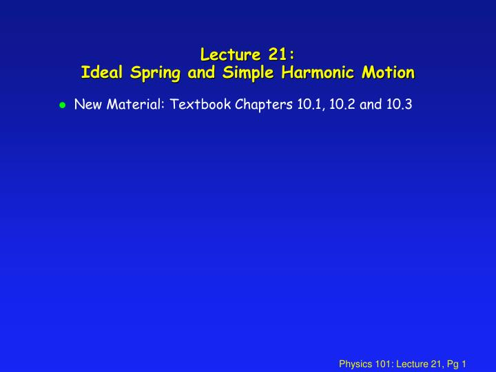 Lecture 21 ideal spring and simple harmonic motion