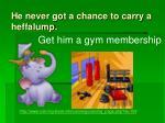 he never got a chance to carry a heffalump28