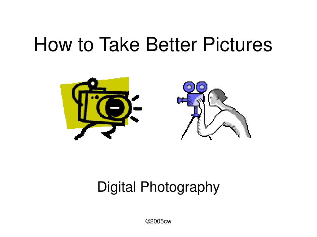 How to Take Better Pictures