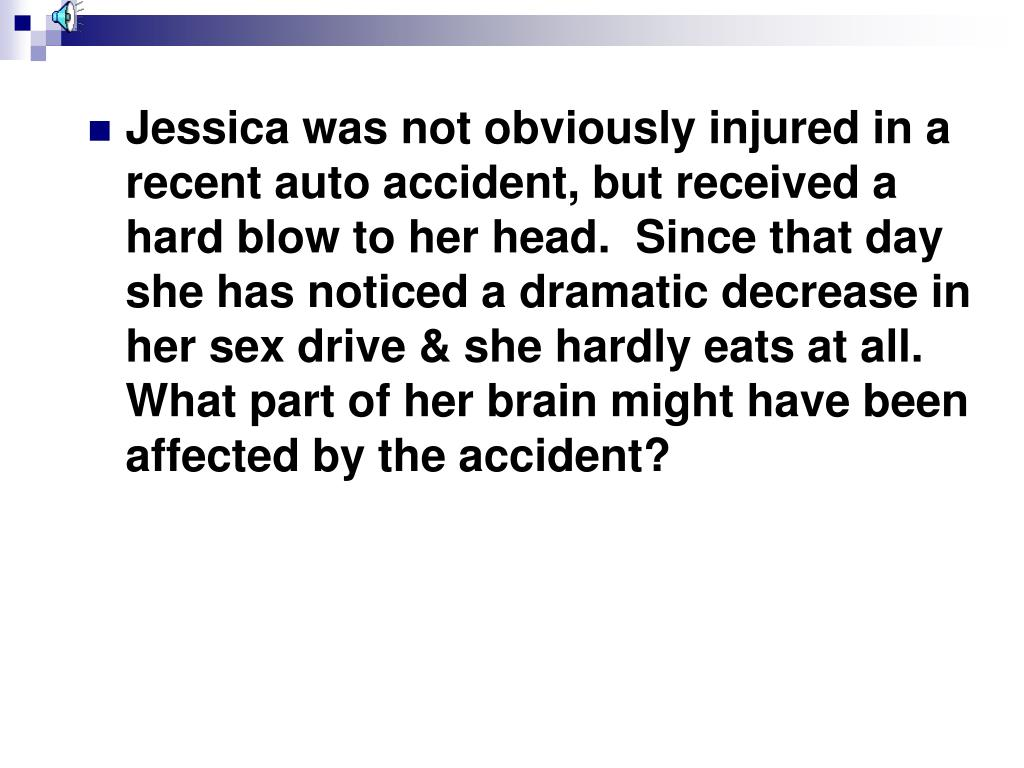 Jessica was not obviously injured in a recent auto accident, but received a hard blow to her head.  Since that day she has noticed a dramatic decrease in her sex drive & she hardly eats at all. What part of her brain might have been affected by the accident?