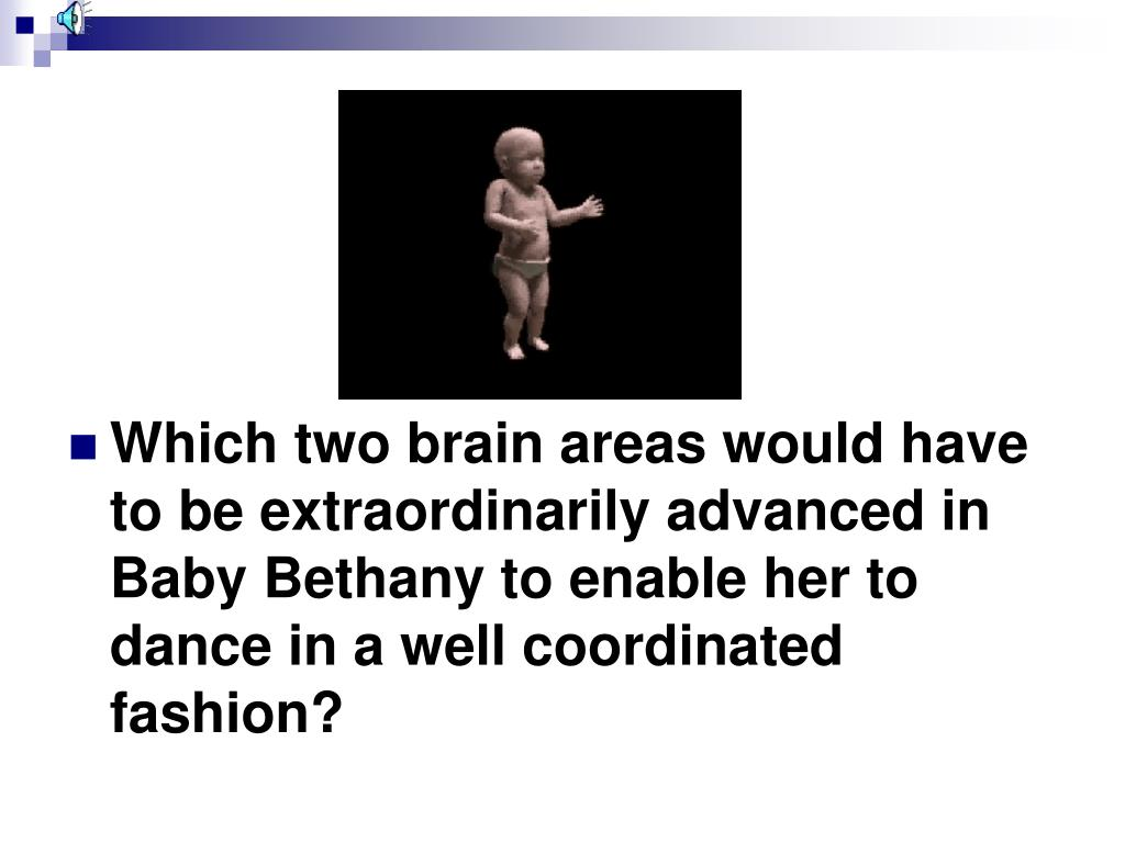 Which two brain areas would have to be extraordinarily advanced in Baby Bethany to enable her to dance in a well coordinated fashion?