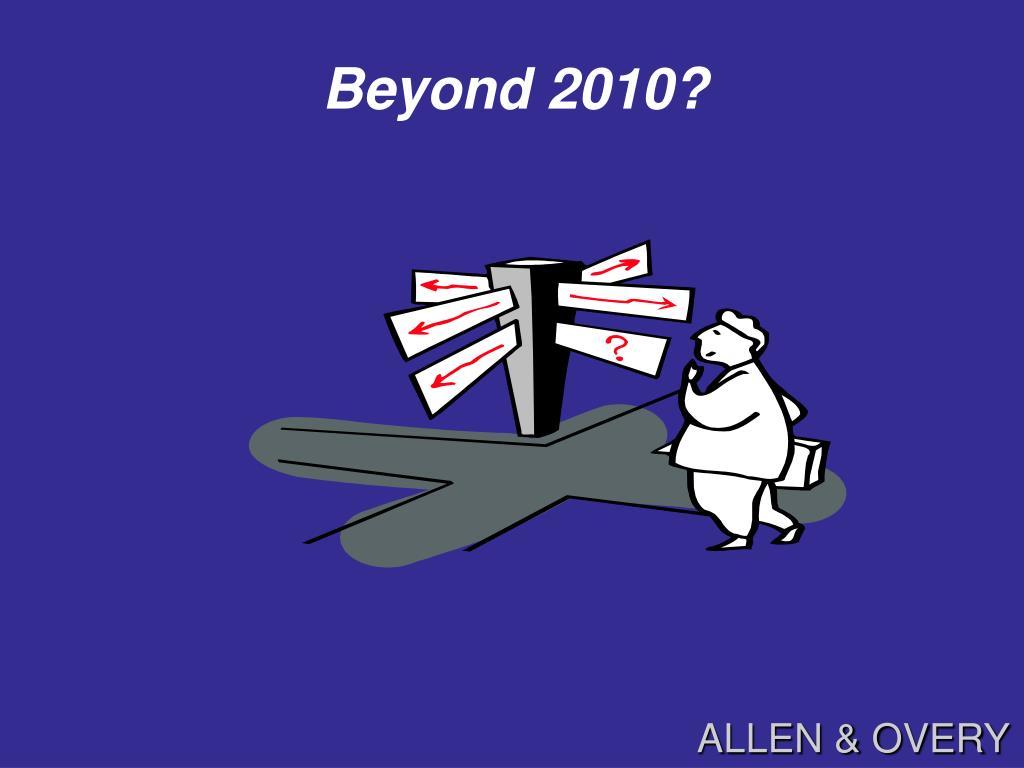 Beyond 2010?
