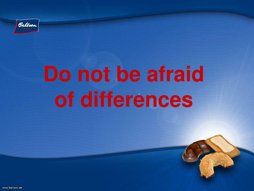 Do not be afraid of differences