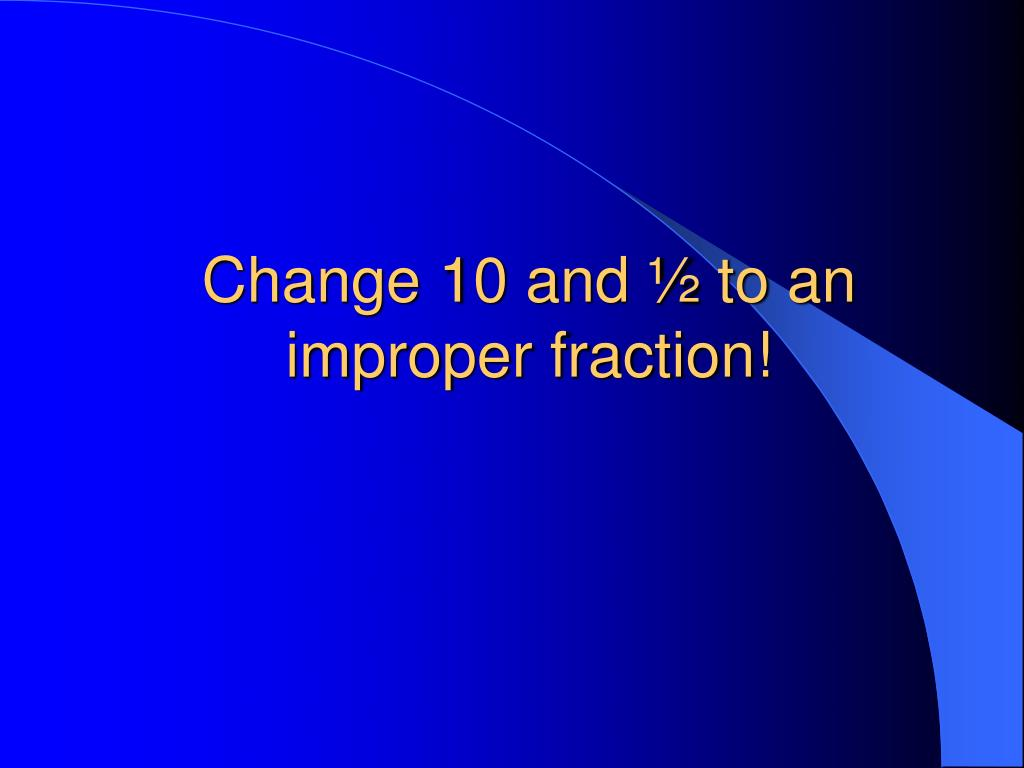 Change 10 and ½ to an improper fraction!