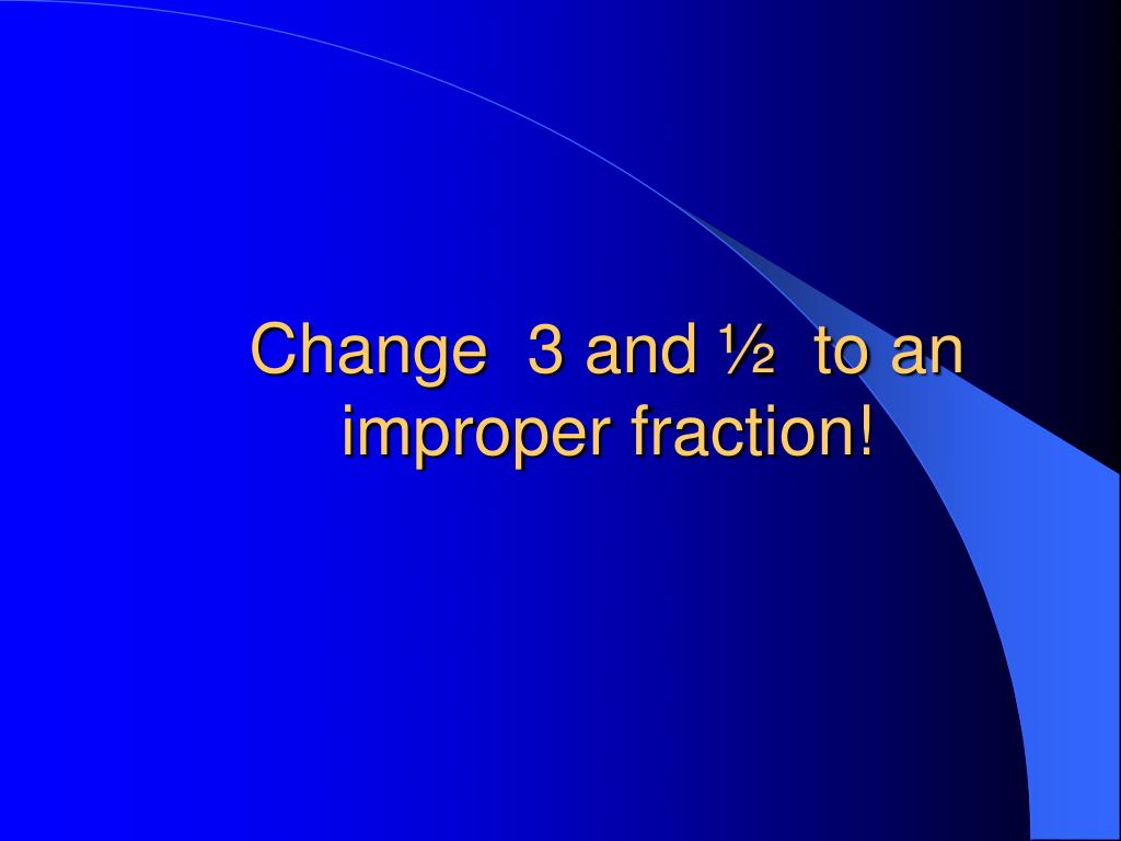 Change  3 and ½  to an improper fraction!
