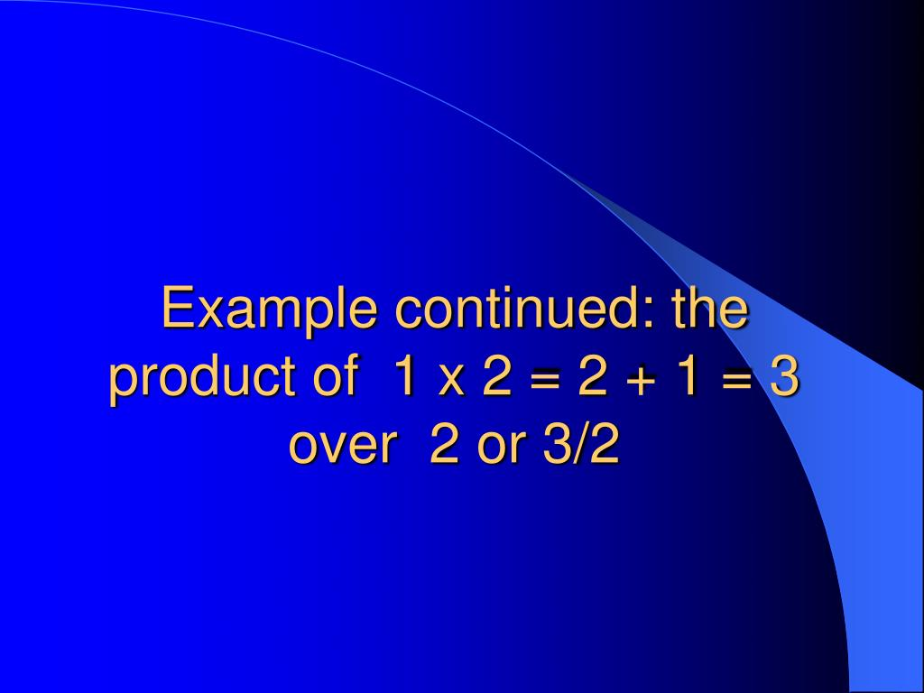 Example continued: the product of  1 x 2 = 2 + 1 = 3 over  2 or 3/2