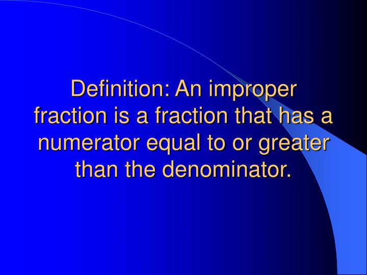 Definition: An improper fraction is a fraction that has a numerator equal to or greater than the den...