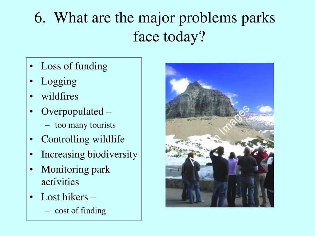 6.  What are the major problems parks face today?