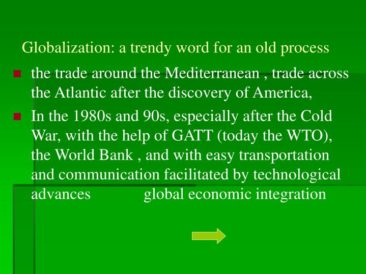 the trade around the Mediterranean , trade across the Atlantic after the discovery of America,