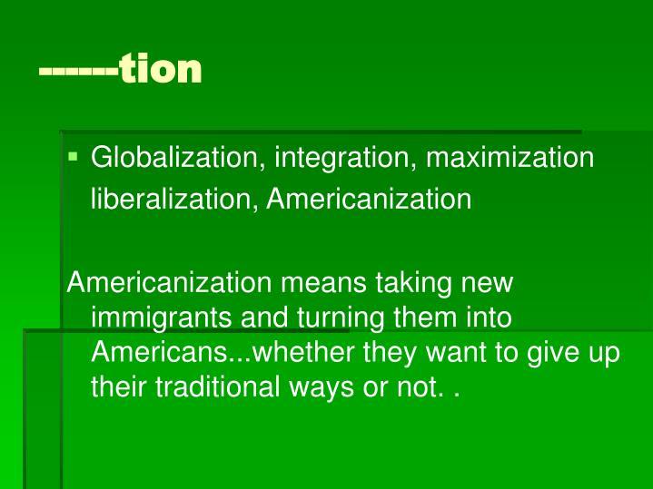 Globalization, integration, maximization