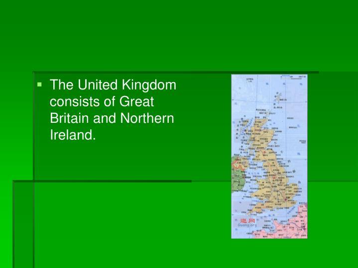 The United Kingdom consists of Great Britain and Northern Ireland.
