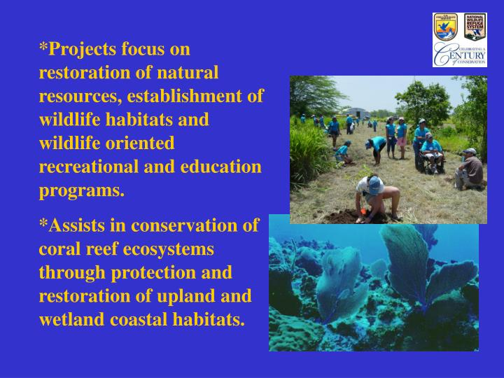 *Projects focus on restoration of natural resources, establishment of wildlife habitats and wildlife...