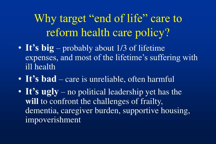 Why target end of life care to reform health care policy