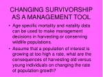 changing survivorship as a management tool