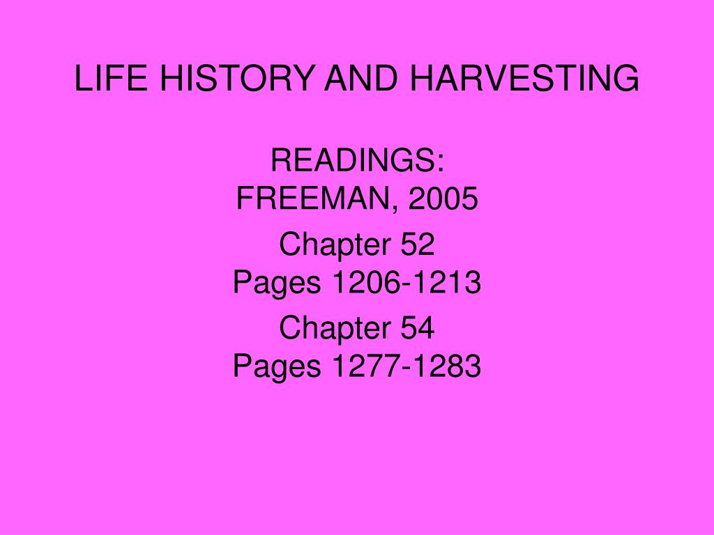 LIFE HISTORY AND HARVESTING