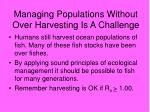 managing populations without over harvesting is a challenge