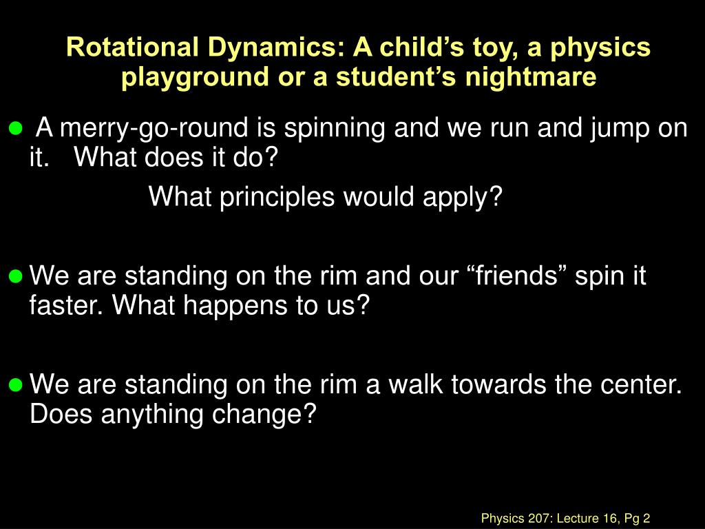 Rotational Dynamics: A child's toy, a physics playground or a student's nightmare