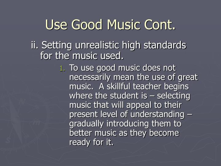 Use good music cont3