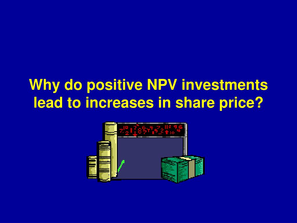 Why do positive NPV investments lead to increases in share price?