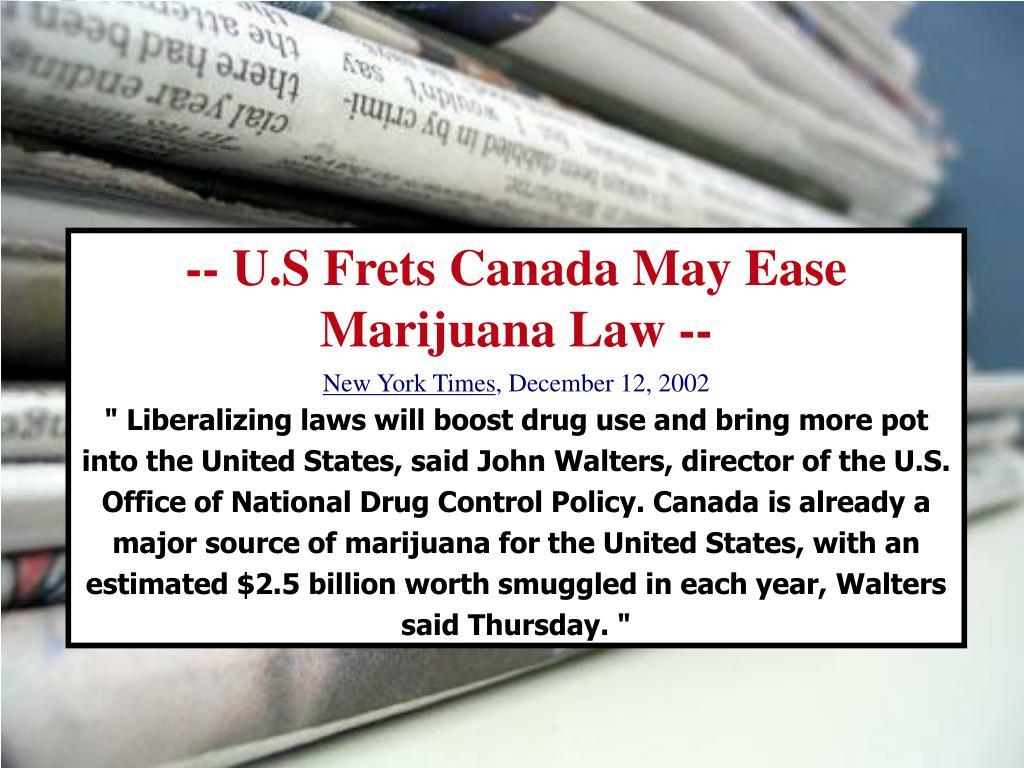 -- U.S Frets Canada May Ease Marijuana Law --