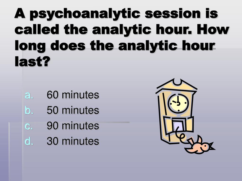 A psychoanalytic session is called the analytic hour. How long does the analytic hour last?