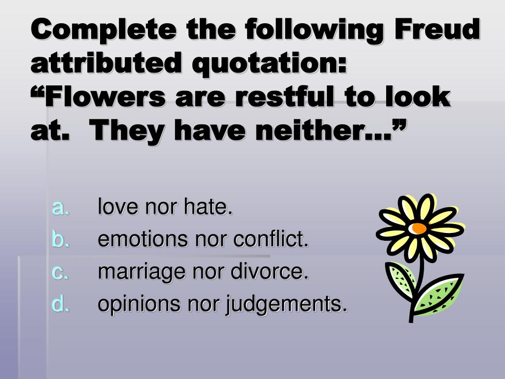 Complete the following Freud attributed quotation:
