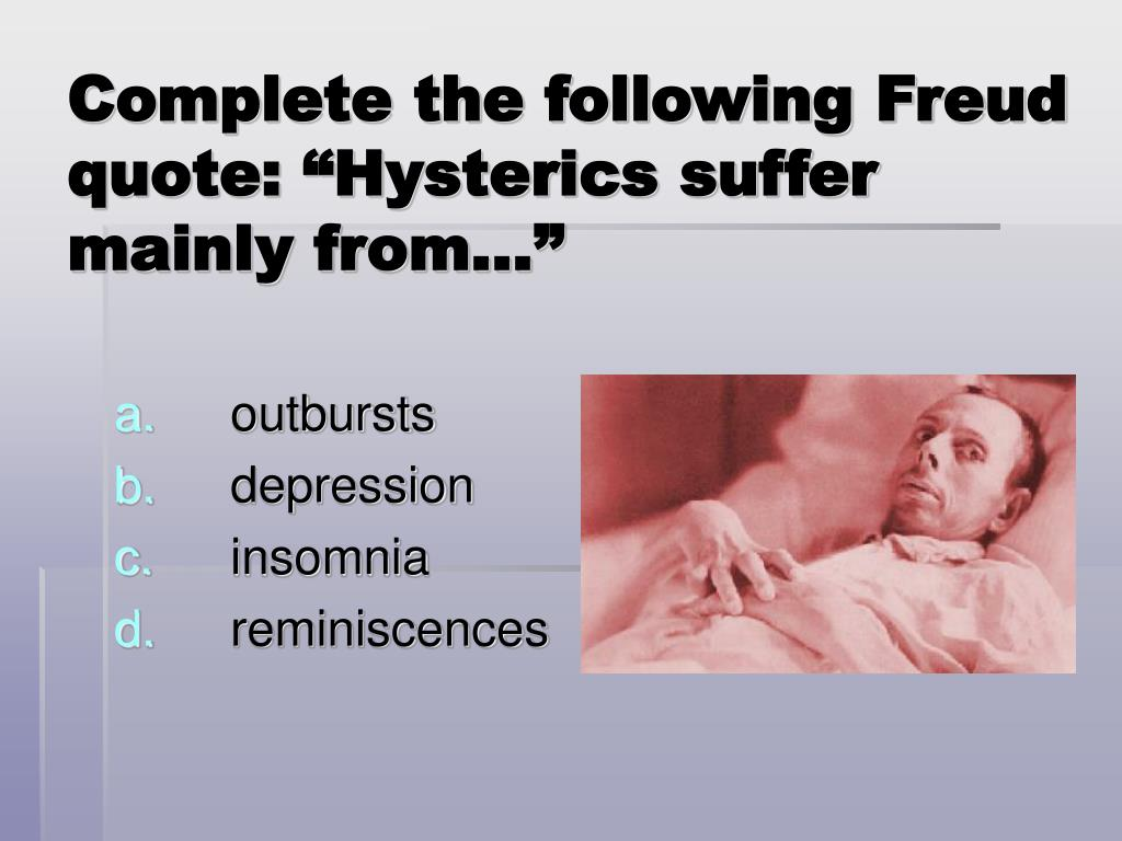 "Complete the following Freud quote: ""Hysterics suffer mainly from…"""