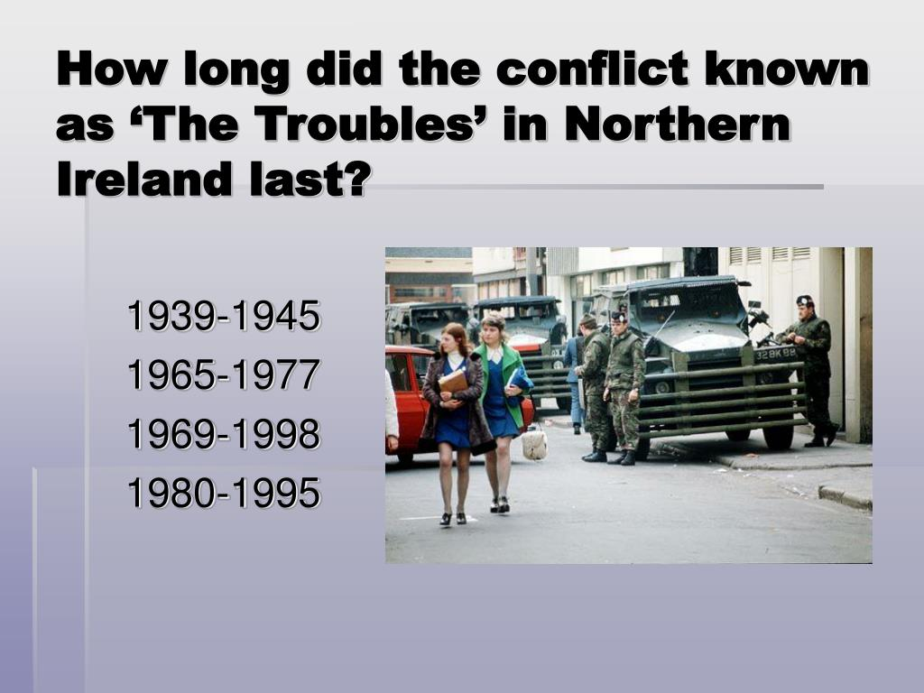 How long did the conflict known as 'The Troubles' in Northern Ireland last?